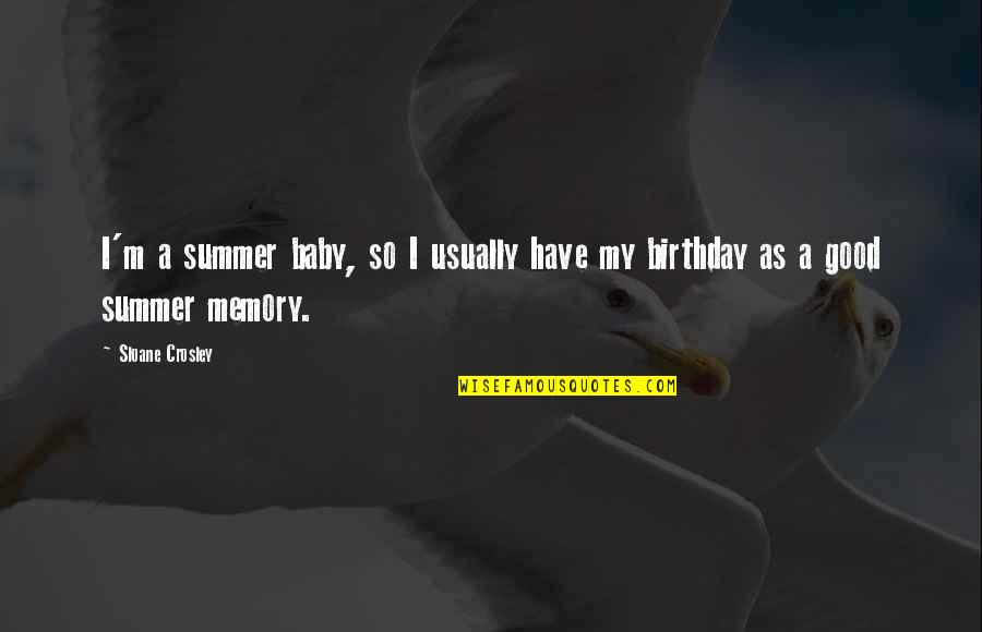 My Best Birthday Ever Quotes By Sloane Crosley: I'm a summer baby, so I usually have