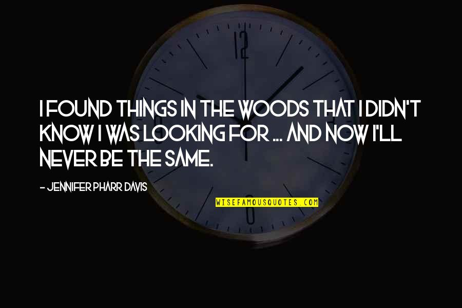 My Best Friend Hurt Me So Bad Quotes By Jennifer Pharr Davis: I found things in the woods that I