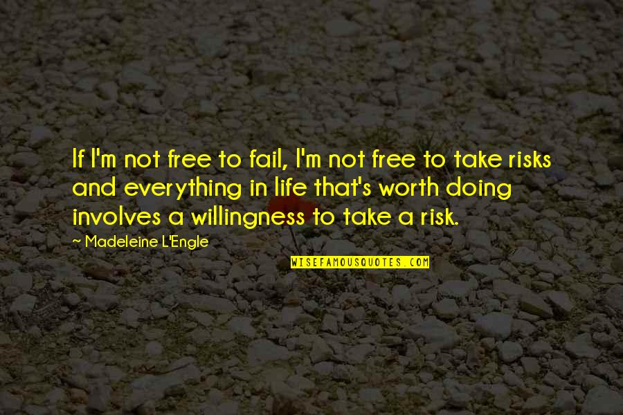 My Best Friend Hurt Me So Bad Quotes By Madeleine L'Engle: If I'm not free to fail, I'm not