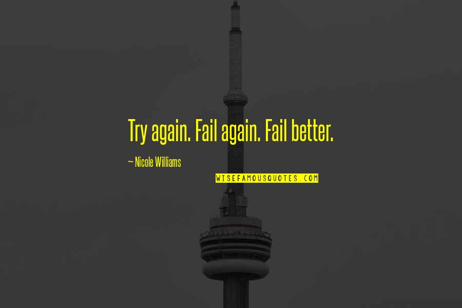 My Best Friend Hurt Me So Bad Quotes By Nicole Williams: Try again. Fail again. Fail better.