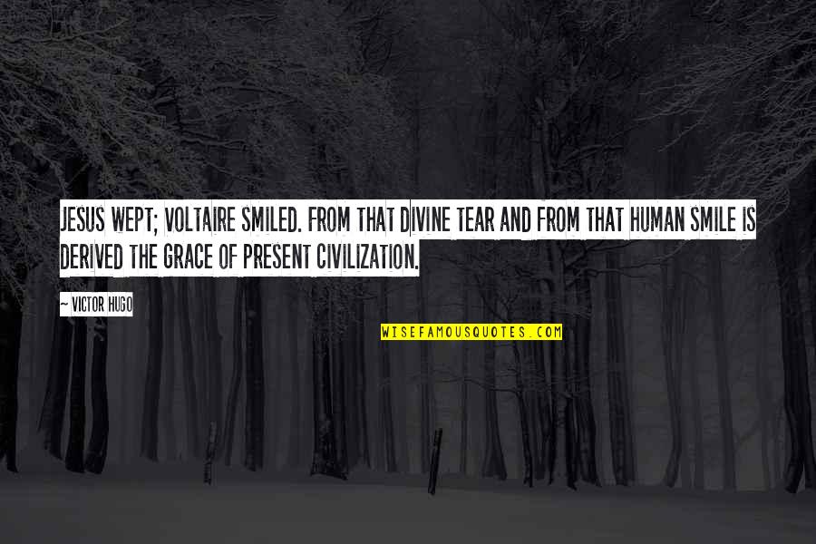 My Best Friends Moving Away Quotes By Victor Hugo: Jesus wept; Voltaire smiled. From that divine tear