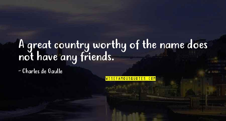 My Birth Month Quotes By Charles De Gaulle: A great country worthy of the name does