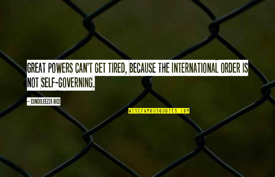My Birth Month Quotes By Condoleezza Rice: Great powers can't get tired, because the international