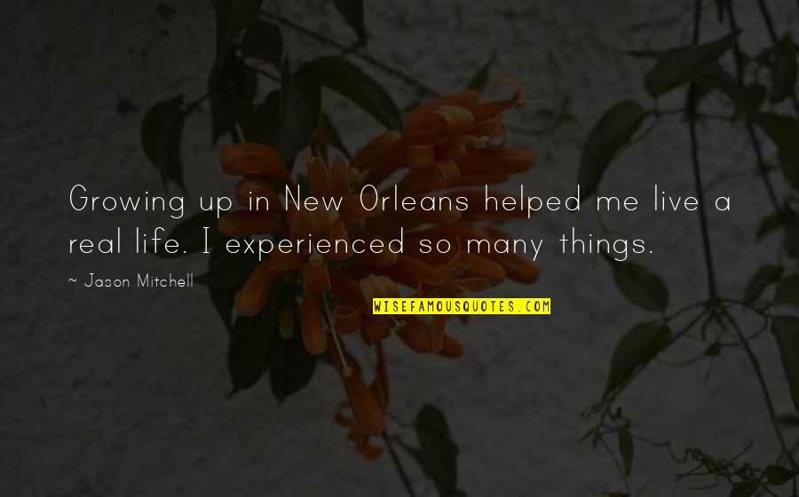 My Birthday Is Approaching Quotes By Jason Mitchell: Growing up in New Orleans helped me live