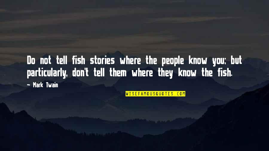 My Birthday Is Approaching Quotes By Mark Twain: Do not tell fish stories where the people