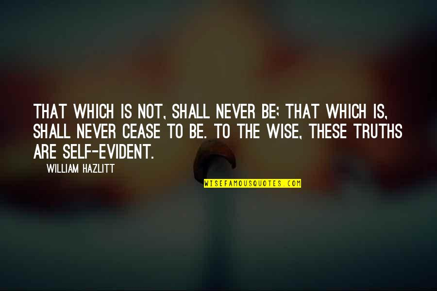 My Birthday Is Approaching Quotes By William Hazlitt: That which is not, shall never be; that