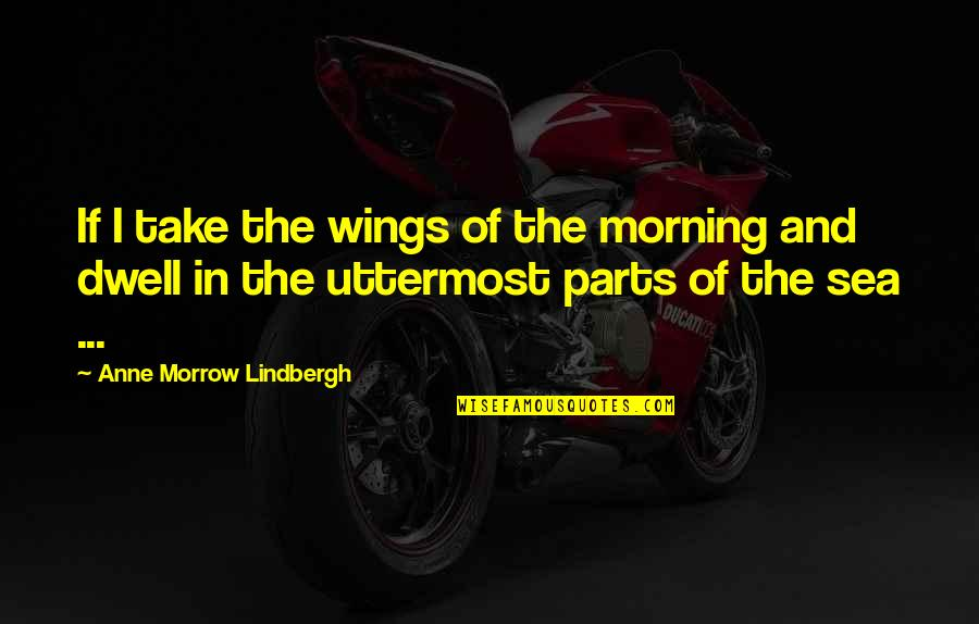 My Birthday Is Coming Quotes By Anne Morrow Lindbergh: If I take the wings of the morning