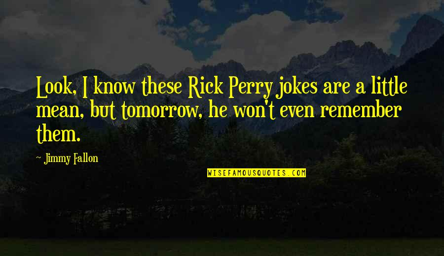 My Birthday Is Coming Quotes By Jimmy Fallon: Look, I know these Rick Perry jokes are