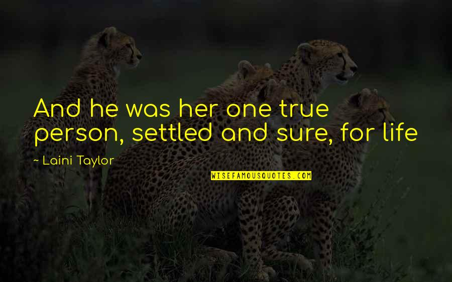 My Birthday Is Coming Quotes By Laini Taylor: And he was her one true person, settled