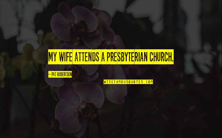 My Boo Facebook Quotes By Pat Robertson: My wife attends a Presbyterian church.