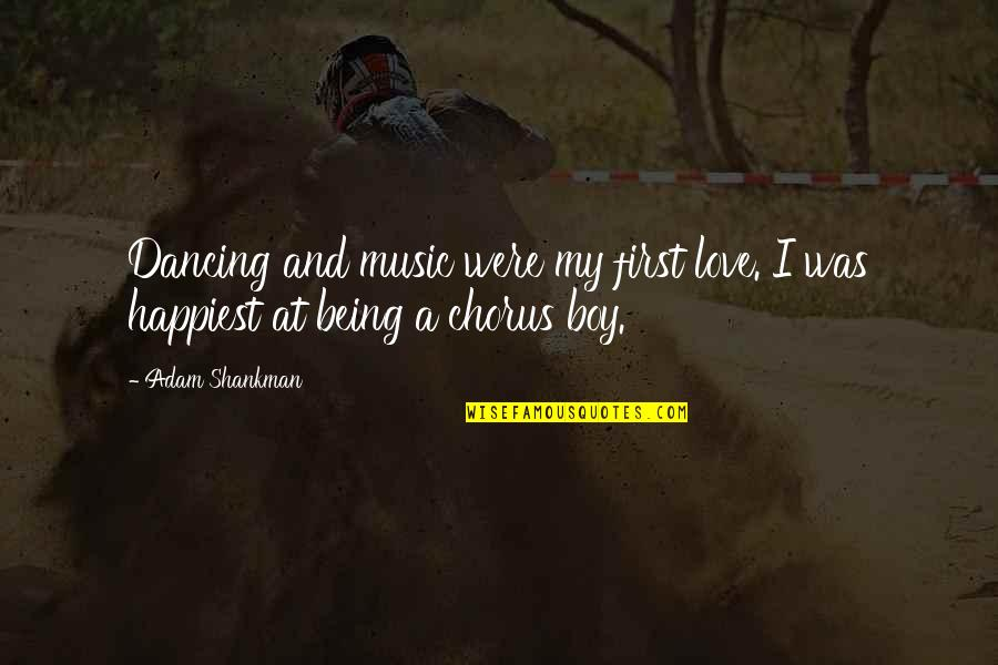 My Boy Quotes By Adam Shankman: Dancing and music were my first love. I