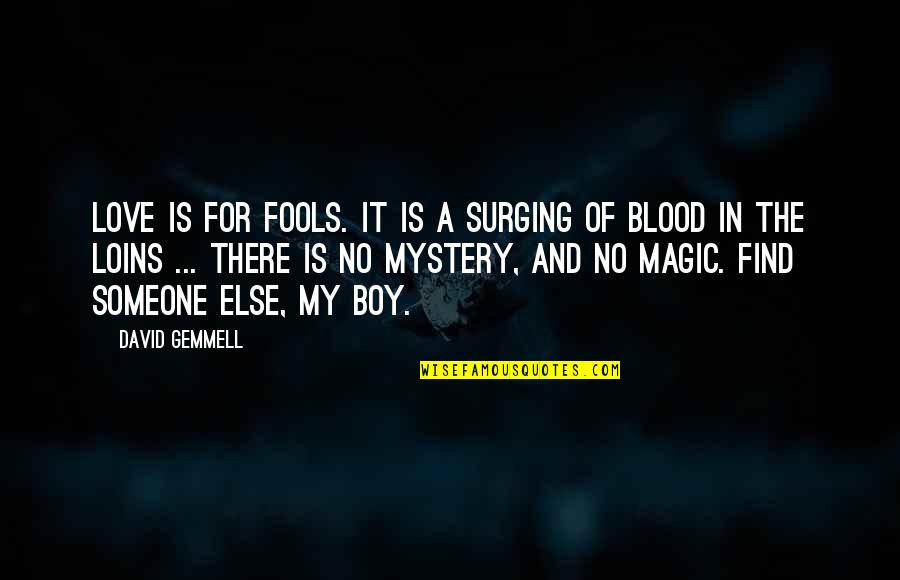 My Boy Quotes By David Gemmell: Love is for fools. It is a surging