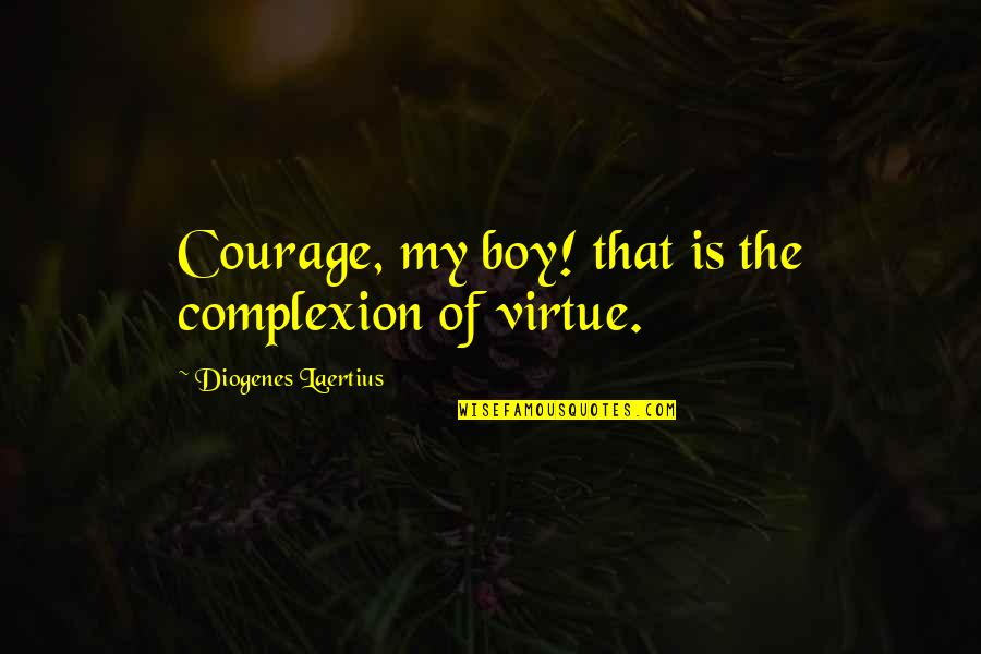 My Boy Quotes By Diogenes Laertius: Courage, my boy! that is the complexion of