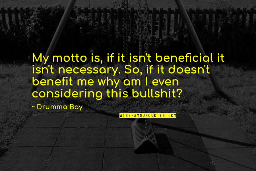 My Boy Quotes By Drumma Boy: My motto is, if it isn't beneficial it