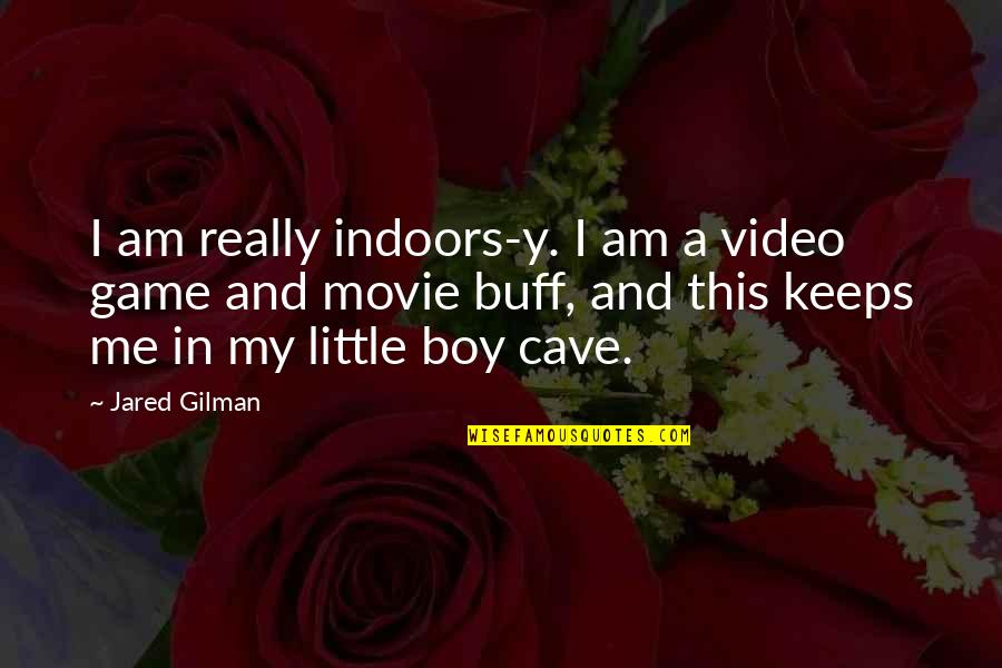 My Boy Quotes By Jared Gilman: I am really indoors-y. I am a video