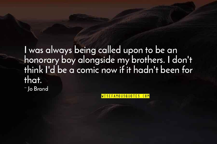 My Boy Quotes By Jo Brand: I was always being called upon to be
