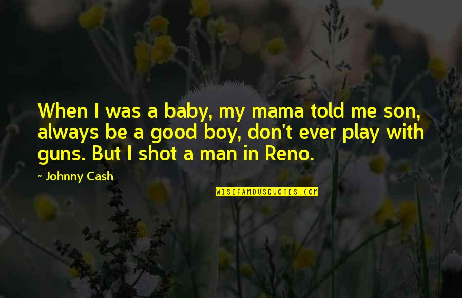 My Boy Quotes By Johnny Cash: When I was a baby, my mama told