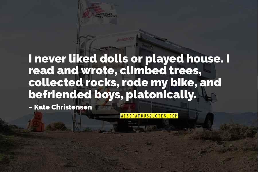My Boy Quotes By Kate Christensen: I never liked dolls or played house. I