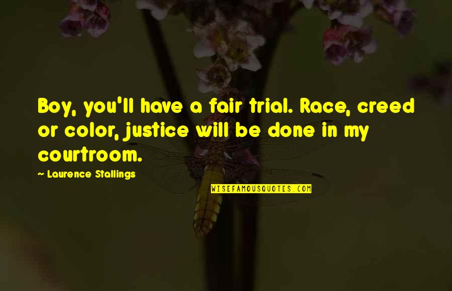 My Boy Quotes By Laurence Stallings: Boy, you'll have a fair trial. Race, creed
