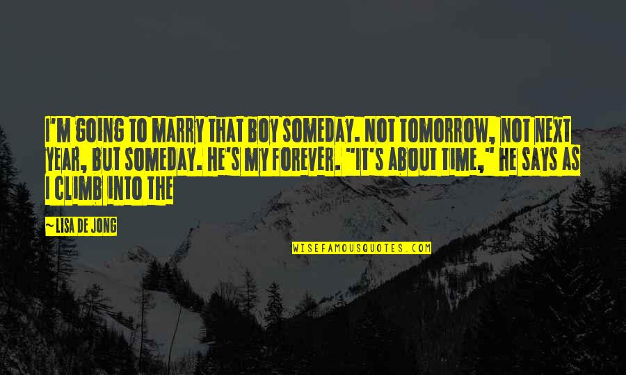 My Boy Quotes By Lisa De Jong: I'm going to marry that boy someday. Not