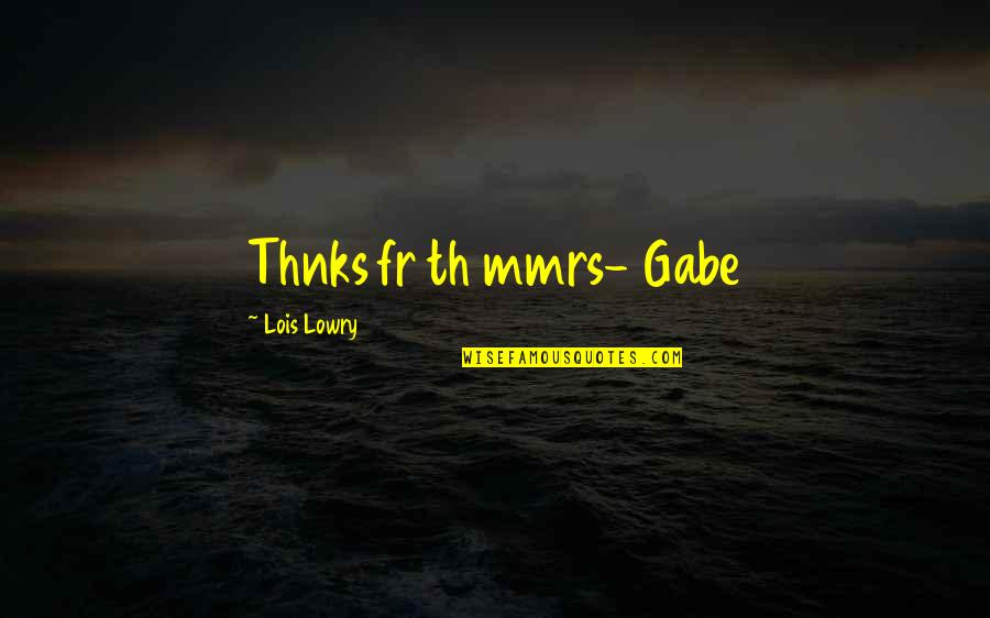 My Boy Quotes By Lois Lowry: Thnks fr th mmrs- Gabe