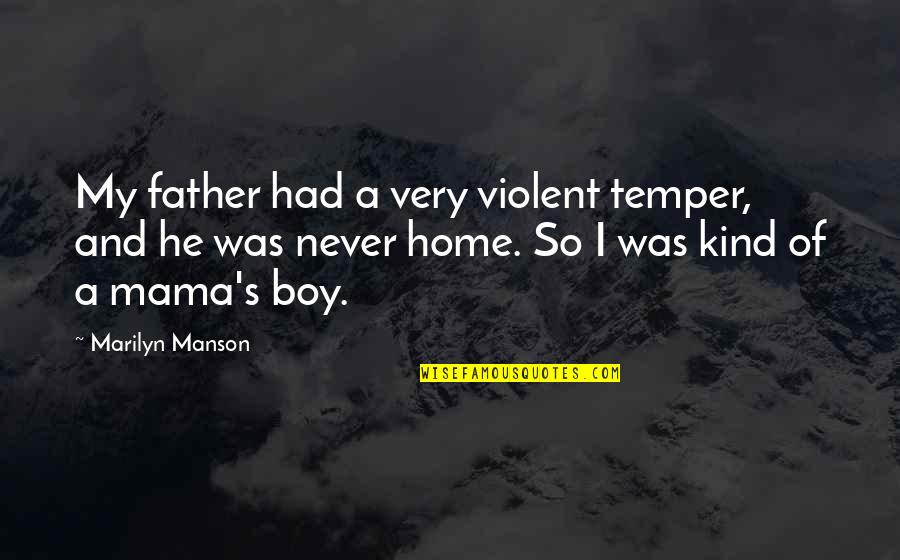 My Boy Quotes By Marilyn Manson: My father had a very violent temper, and