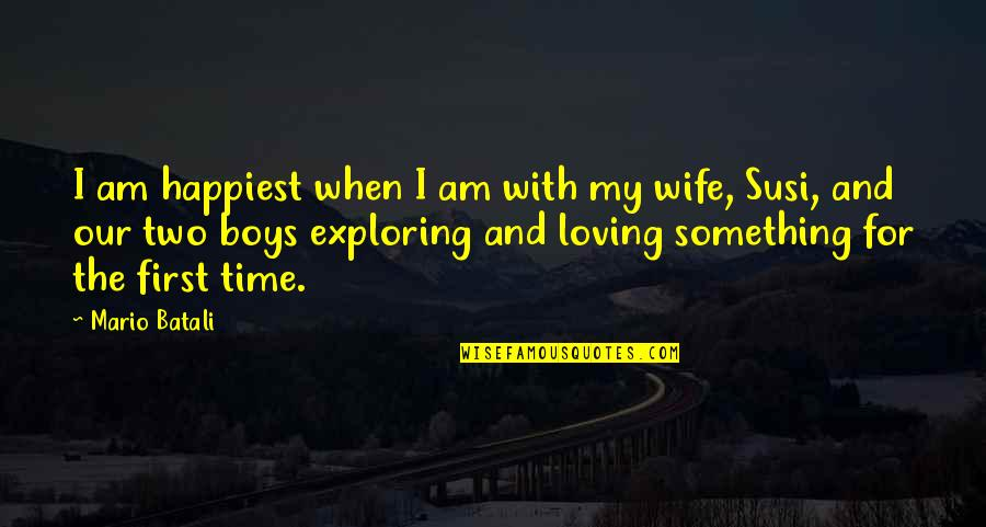 My Boy Quotes By Mario Batali: I am happiest when I am with my