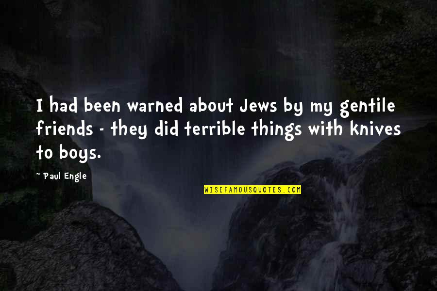 My Boy Quotes By Paul Engle: I had been warned about Jews by my