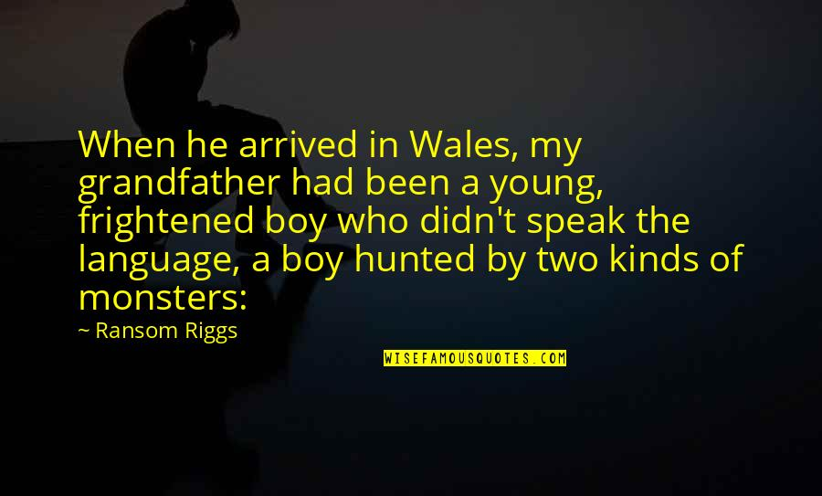 My Boy Quotes By Ransom Riggs: When he arrived in Wales, my grandfather had