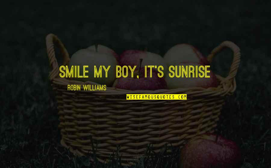 My Boy Quotes By Robin Williams: Smile my boy, it's sunrise