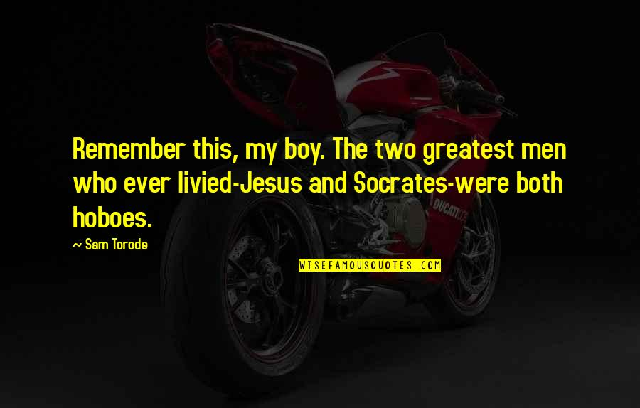 My Boy Quotes By Sam Torode: Remember this, my boy. The two greatest men