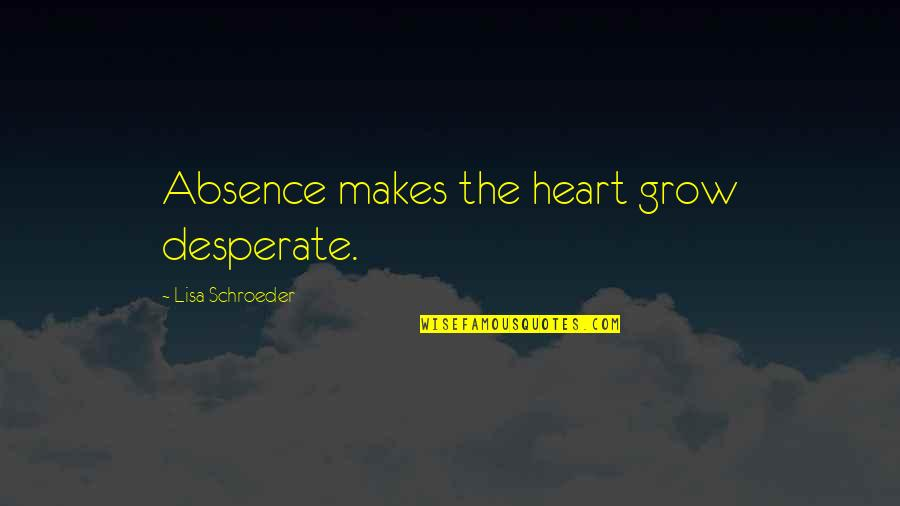 My Century Gunter Grass Quotes By Lisa Schroeder: Absence makes the heart grow desperate.