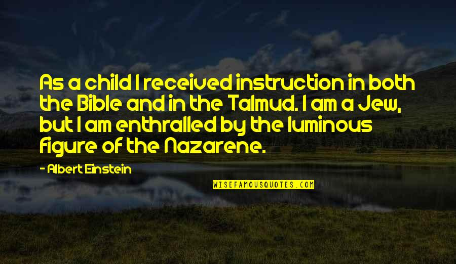 My Child Bible Quotes By Albert Einstein: As a child I received instruction in both