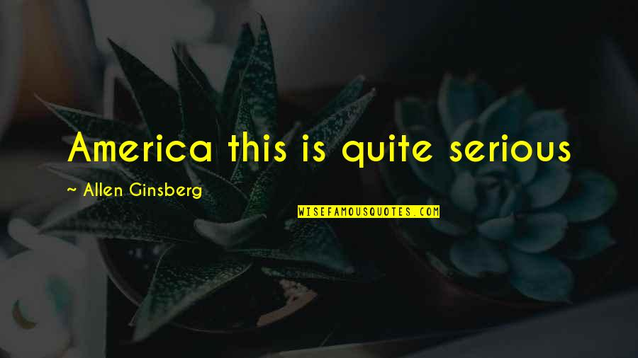My Child Bible Quotes By Allen Ginsberg: America this is quite serious