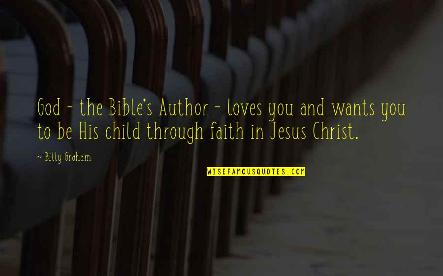 My Child Bible Quotes By Billy Graham: God - the Bible's Author - loves you
