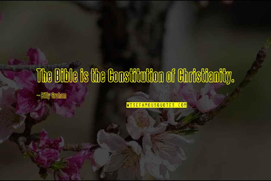 My Child Bible Quotes By Billy Graham: The Bible is the Constitution of Christianity.