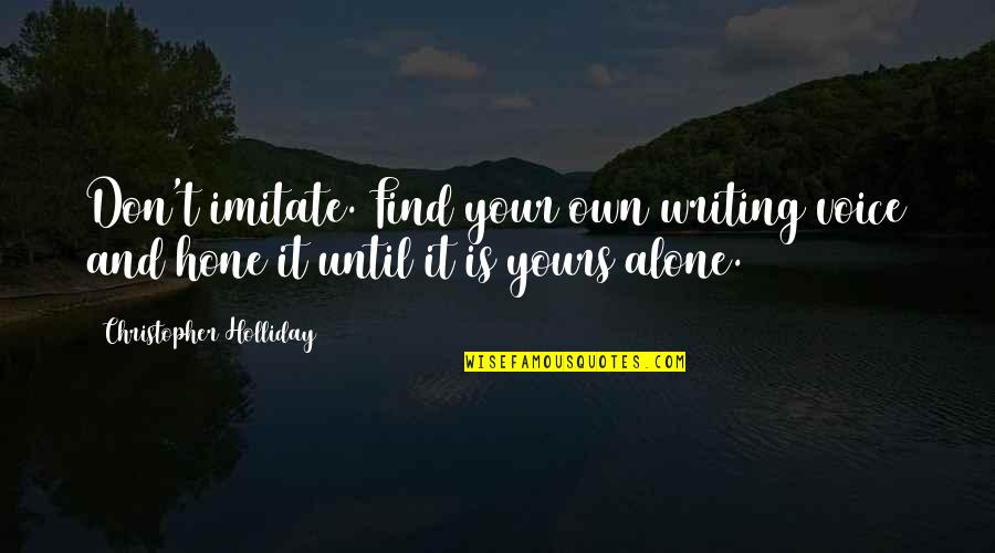 My Child Bible Quotes By Christopher Holliday: Don't imitate. Find your own writing voice and