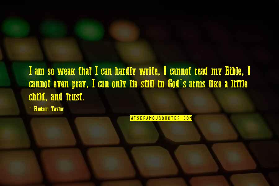 My Child Bible Quotes By Hudson Taylor: I am so weak that I can hardly