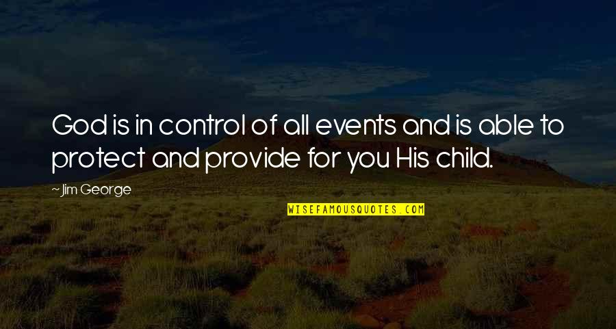 My Child Bible Quotes By Jim George: God is in control of all events and
