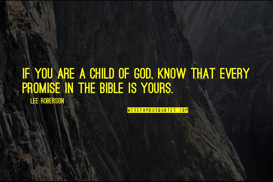 My Child Bible Quotes By Lee Roberson: If you are a child of God, know