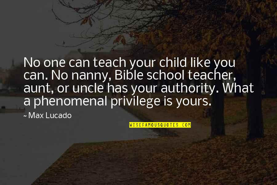 My Child Bible Quotes By Max Lucado: No one can teach your child like you