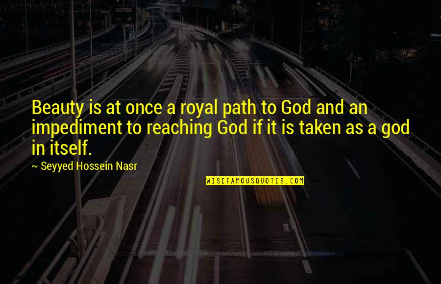 My Child Bible Quotes By Seyyed Hossein Nasr: Beauty is at once a royal path to