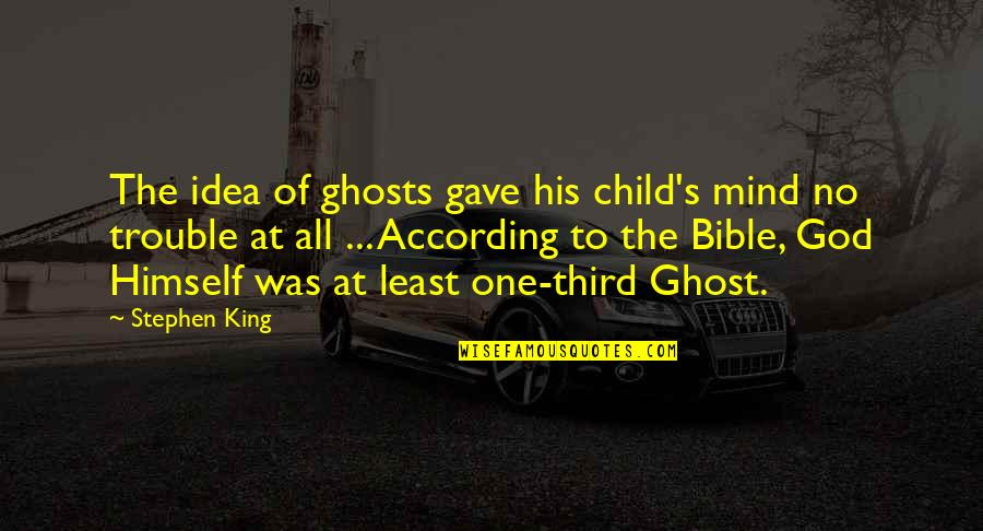 My Child Bible Quotes By Stephen King: The idea of ghosts gave his child's mind