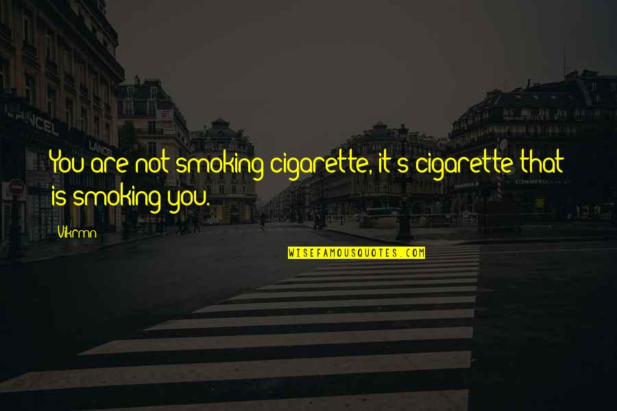 My Child Bible Quotes By Vikrmn: You are not smoking cigarette, it's cigarette that