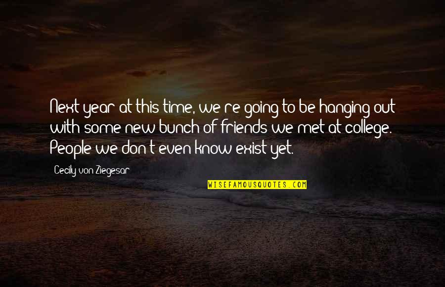 My College Friends Quotes By Cecily Von Ziegesar: Next year at this time, we're going to