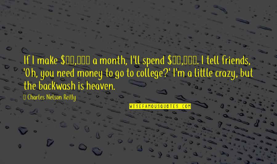 My College Friends Quotes By Charles Nelson Reilly: If I make $30,000 a month, I'll spend