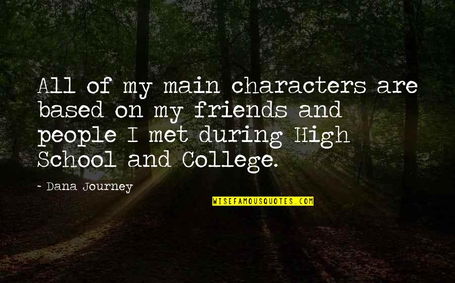 My College Friends Quotes By Dana Journey: All of my main characters are based on