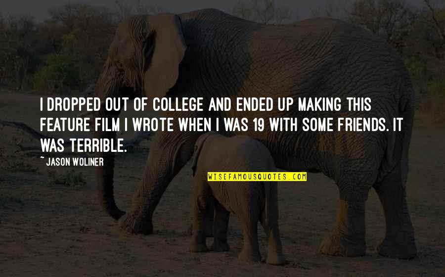 My College Friends Quotes By Jason Woliner: I dropped out of college and ended up