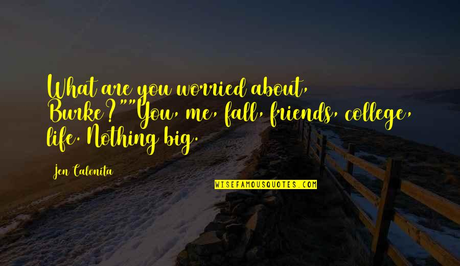 "My College Friends Quotes By Jen Calonita: What are you worried about, Burke?""""You, me, fall,"