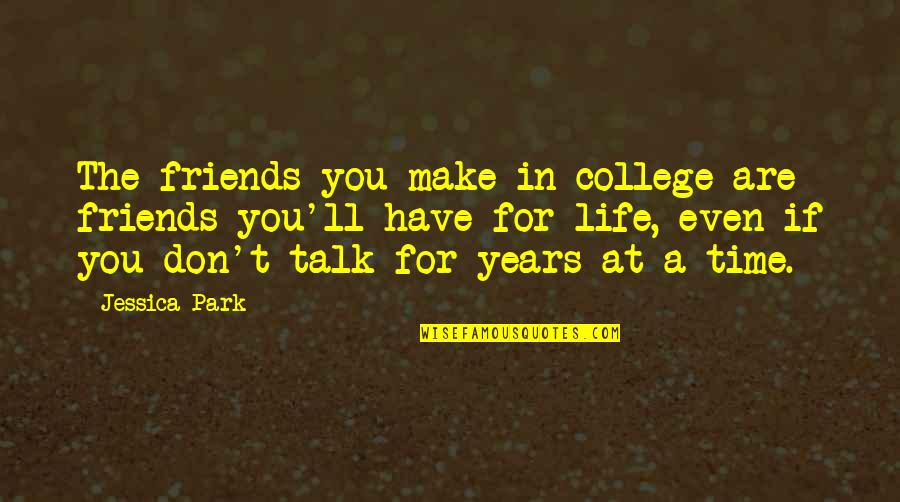 My College Friends Quotes By Jessica Park: The friends you make in college are friends